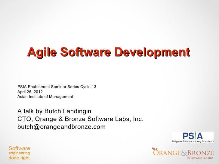 Agile Software DevelopmentPSIA Enablement Seminar Series Cycle 13April 26, 2012Asian Institute of ManagementA talk by Butc...
