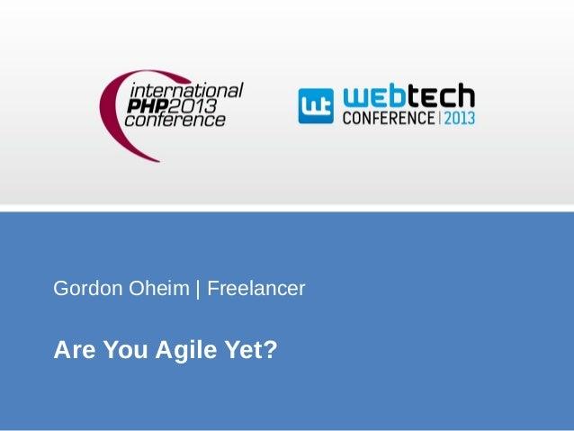 Gordon Oheim | Freelancer  Are You Agile Yet?