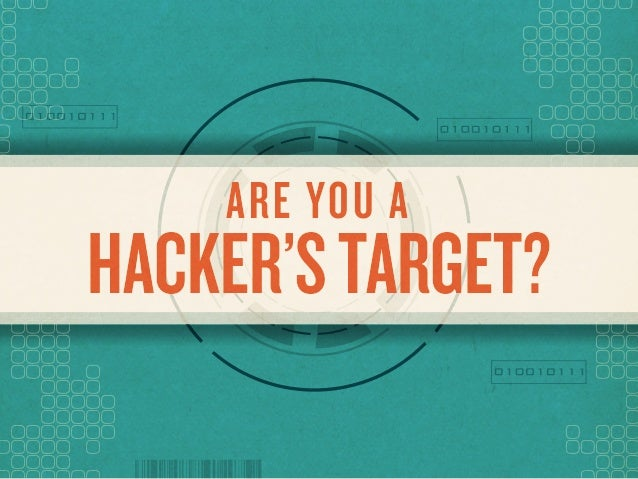 HACKER'STARGET?ARE YOU A