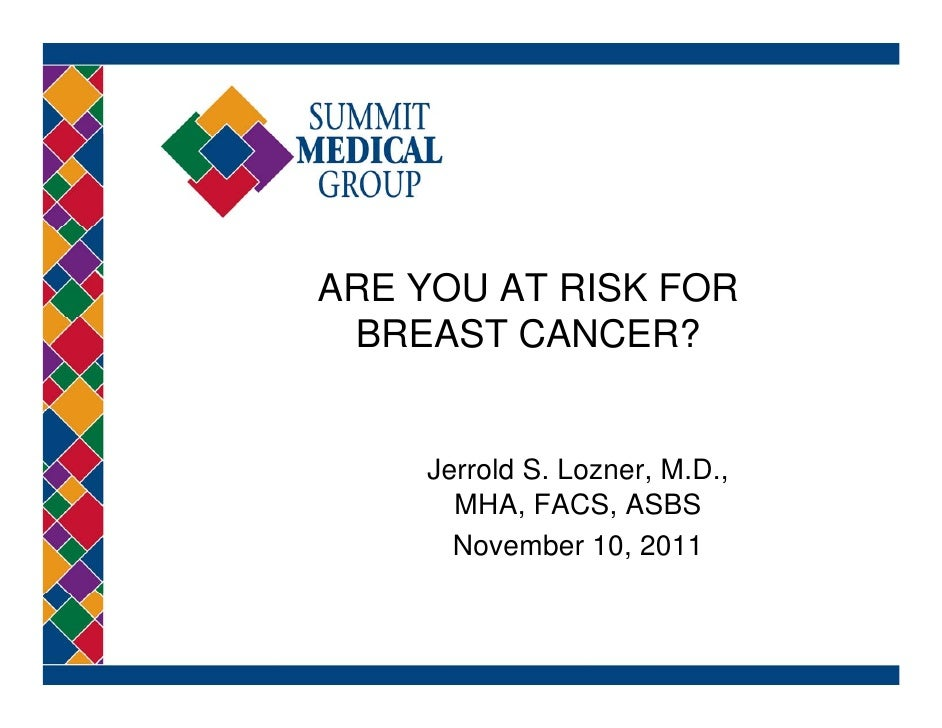 ARE YOU AT RISK FOR BREAST CANCER?    Jerrold S. Lozner, M.D.,      MHA, FACS      MHA FACS, ASBS      November 10, 2011