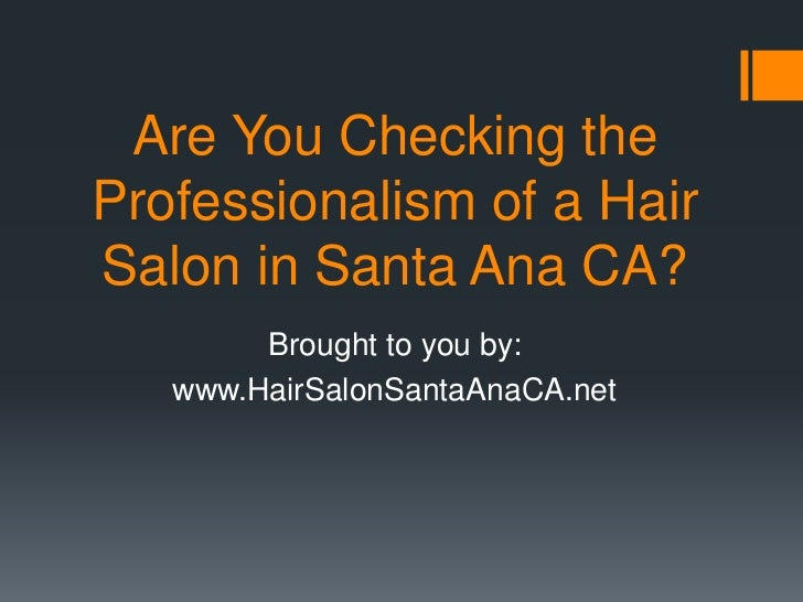 Are You Checking the Professionalism of a Hair Salon in Santa Ana CA