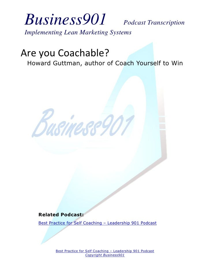 Business901                      Podcast TranscriptionImplementing Lean Marketing SystemsAre you Coachable? Howard Guttman...