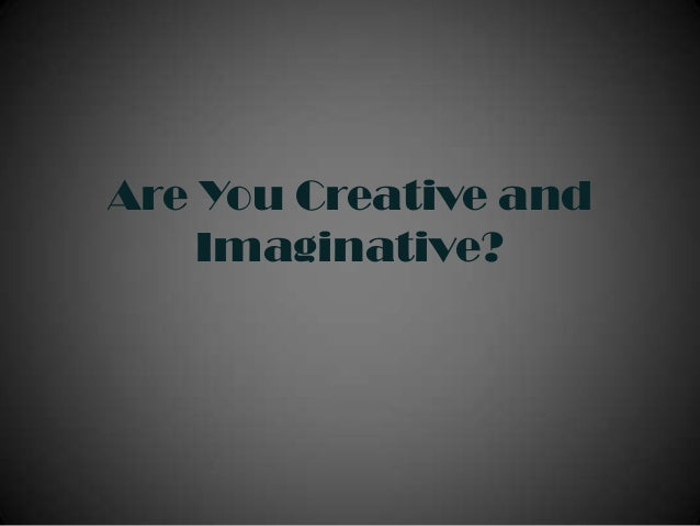 Are you creative and imaginative