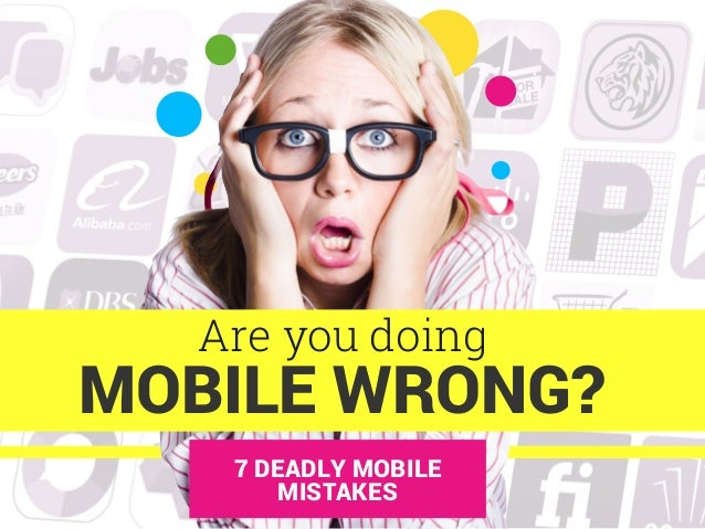 MOBILE WRONG? Are you doing 7 DEADLY MOBILE MISTAKES