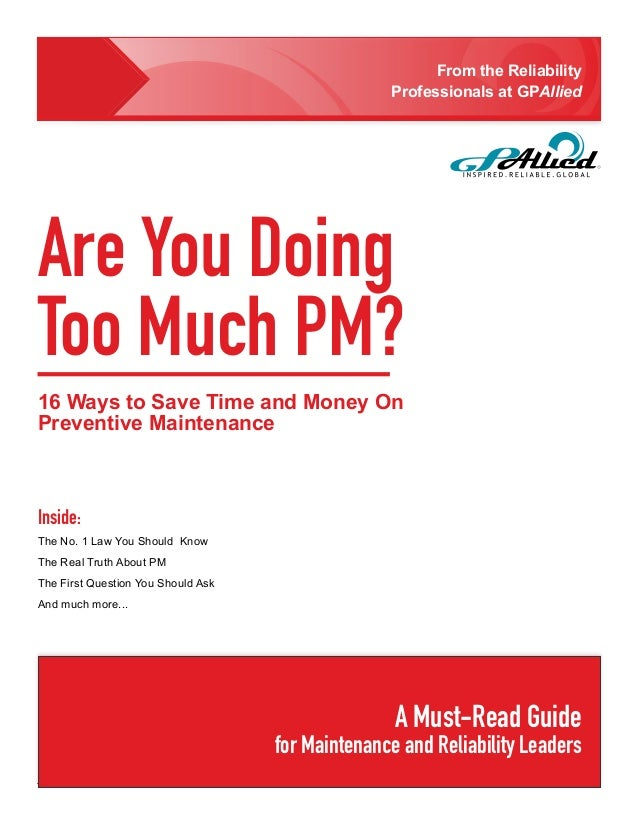 From the Reliability                                                  Professionals at GPAlliedAre You DoingToo Much PM?16...
