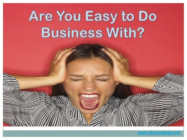 Are You Easy To Do Business With? (Improving Customer Experiences)