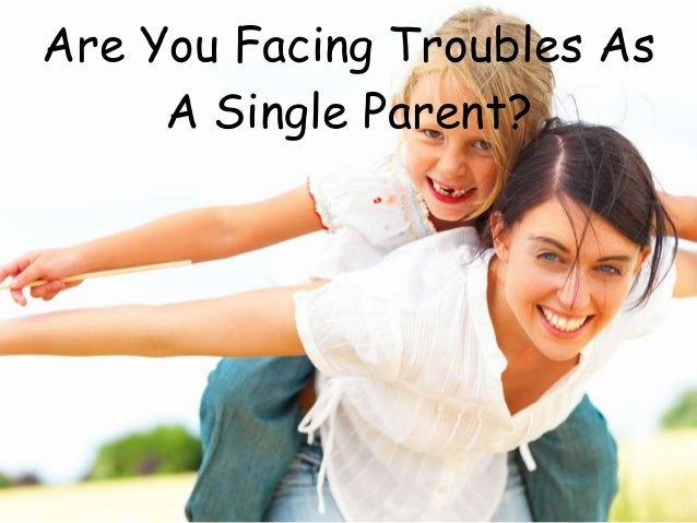 Are You Facing Troubles As A Single Parent?