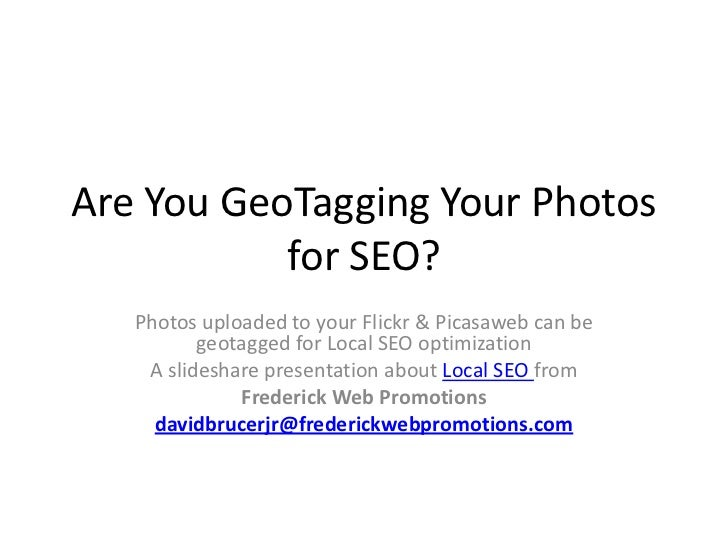 Are You GeoTagging Your Photos           for SEO?   Photos uploaded to your Flickr & Picasaweb can be          geotagged f...