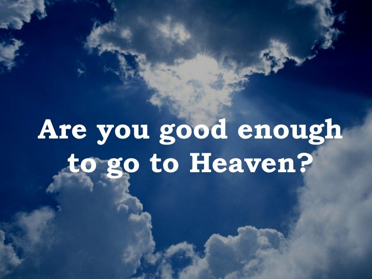 Are you good enough to go to heaven!