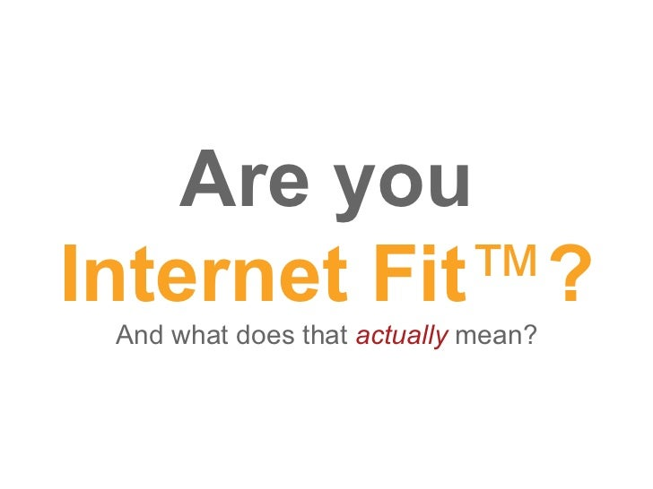 Are youInternet Fit™? And what does that actually mean?