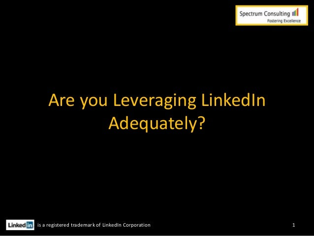 Are you Leveraging LinkedIn Adequately?  is a registered trademark of LinkedIn Corporation  1