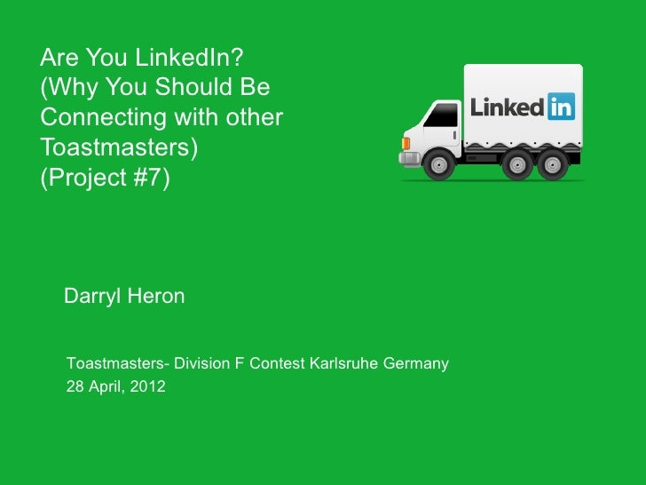 Are You LinkedIn?(Why You Should BeConnecting with otherToastmasters)(Project #7)  Darryl Heron  Toastmasters- Division F ...