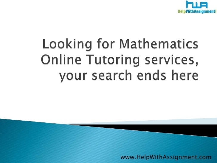 Looking for Mathematics Online Tutoring services, your search ends here<br />	www.HelpWithAssignment.com<br />