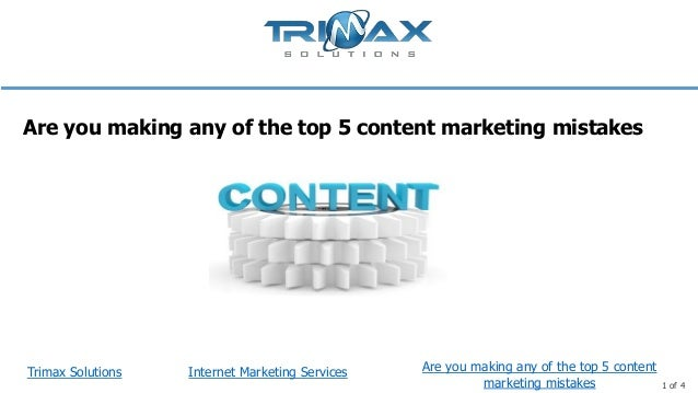 Trimax Solutions 1 of 4 Are you making any of the top 5 content marketing mistakes Are you making any of the top 5 content...