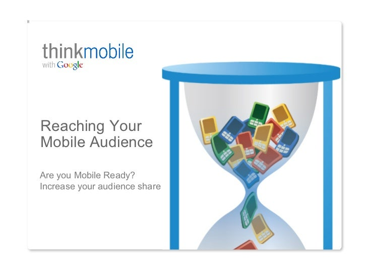 Reaching YourMobile AudienceAre you Mobile Ready?Increase your audience share
