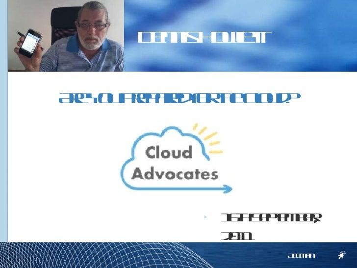 <ul><li>16th September, 2011 </li></ul>Dennis Howlett AccMan Are You Prepared for the Cloud?