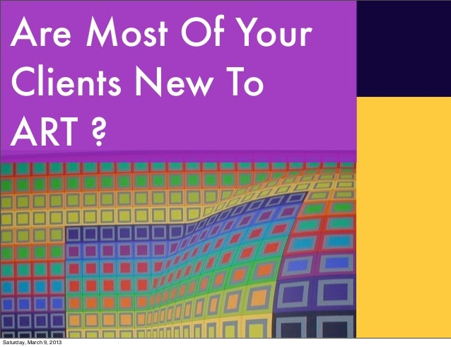 Are Most Of Your  Clients New To  ART ?Saturday, March 9, 2013