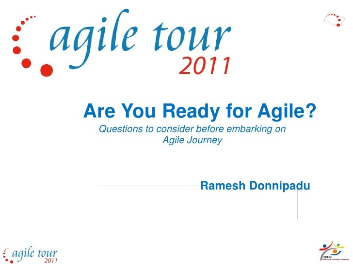 Are You Ready for Agile? Questions to consider before embarking on               Agile Journey                       Rames...