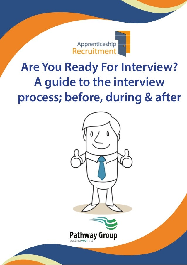 Are You Ready For Interview? A guide to the interview process; before, during & after Pathway Groupputting you first