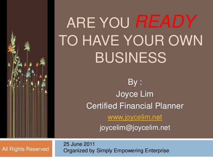 ARE YOU READYTO HAVE YOUR OWN BUSINESS<br />By : <br />Joyce Lim<br />Certified Financial Planner<br />www.joycelim.net<br...