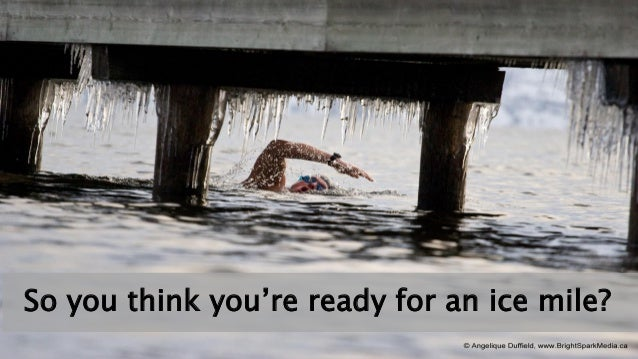 So you think you're ready for an ice mile?