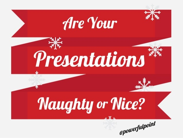 Are your presentations naughty or nice?