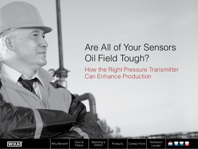Are All of Your Sensors Oil Field Tough? How the Right Pressure Transmitter Can Enhance Production  Why Monitor?  Cost of ...