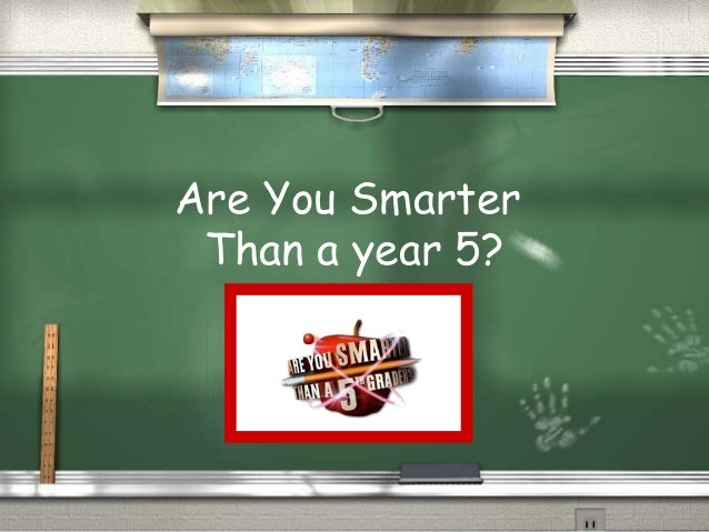 Are You Smarter Than a year 5?