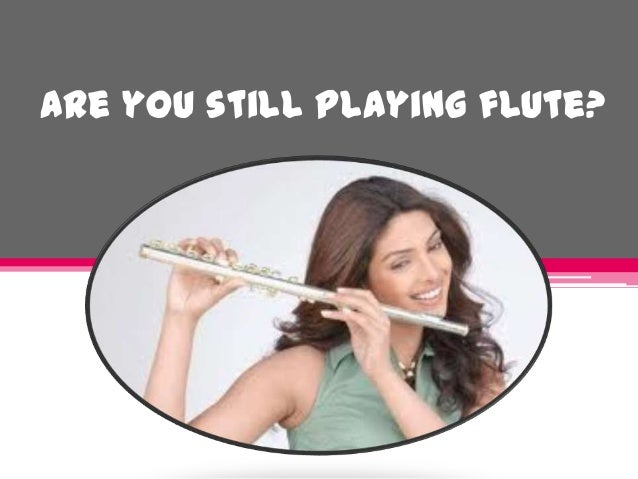 are you still playing your flute Making simple pvc flutes  skills on a test piece before you invest time in your flute  smaller while still playing in tune by moving the.
