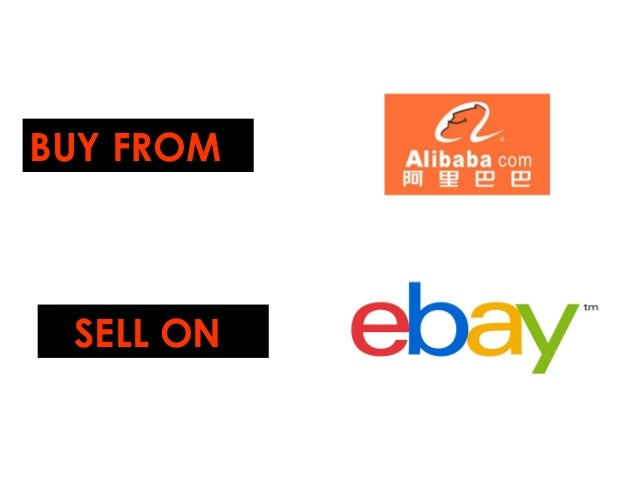 Are you thinking to buying on Alibaba and Selling on eBay ?