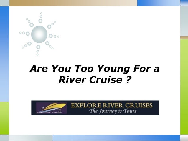 Are You Too Young For a River Cruise ?