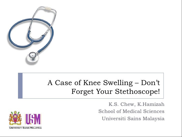 A Case of Knee Swelling – Don't       Forget Your Stethoscope!                  K.S. Chew, K.Hamizah               School ...