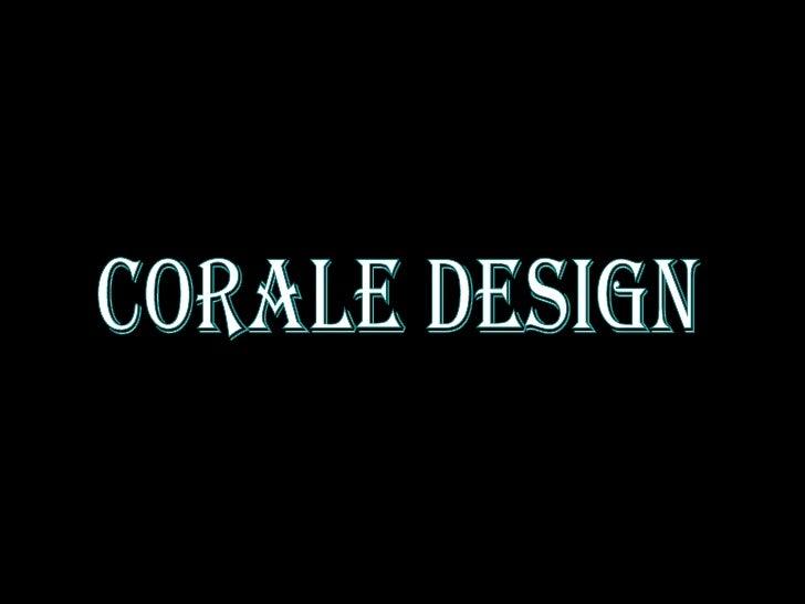 Corale design