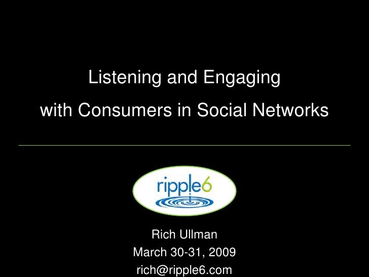 Listening and Engaging with Consumers in Social Networks                  Rich Ullman           March 30-31, 2009         ...