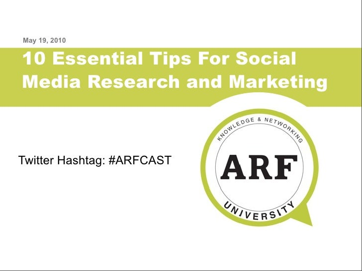 May 19, 2010   10 Essential Tips For Social Media Research and Marketing    Twitter Hashtag: #ARFCAST