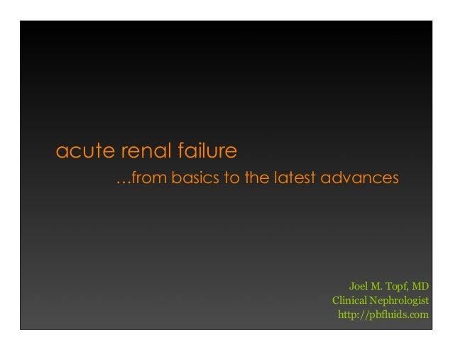 acute renal failure …from basics to the latest advances Joel M. Topf, MD Clinical Nephrologist http://pbfluids.com