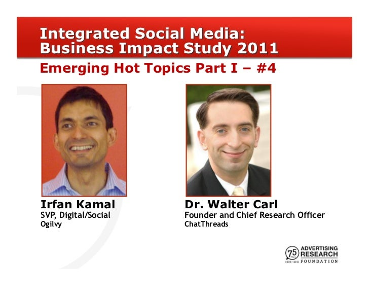 Integrated Social Media:Business Impact Study 2011Emerging Hot Topics Part I – #4Irfan Kamal           Dr. Walter CarlSVP,...