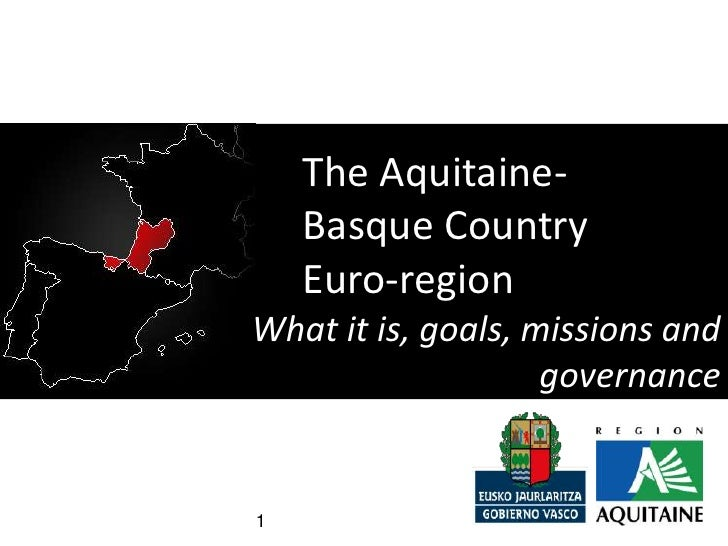 The Aquitaine-    Basque Country    Euro-regionWhat it is, goals, missions and                    governance1