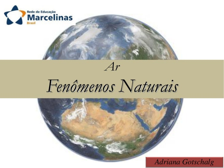 ArFenômenos Naturais              Adriana Gotschalg