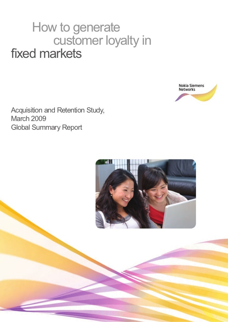 How to generate        customer loyalty infixed marketsAcquisition and Retention Study,March 2009Global Summary Report