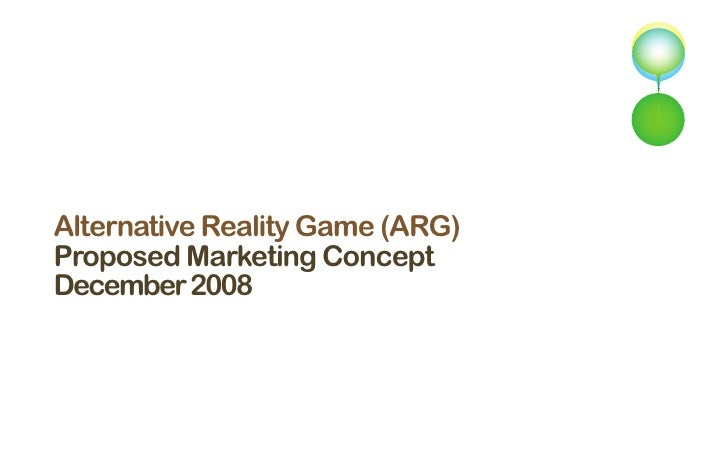 Alternative Reality Game (ARG) Proposed Marketing Concept December 2008