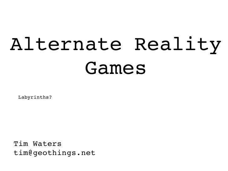 Alternate Reality Games Tim Waters [email_address] Labyrinths?