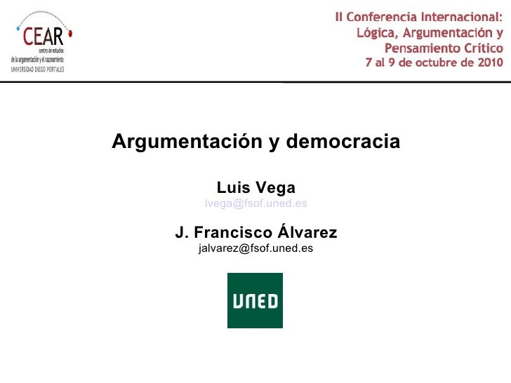 Argumentación y democracia Luis Vega [email_address] J. Francisco Álvarez [email_address]