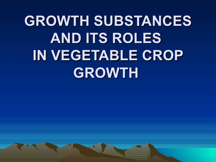 GROWTH SUBSTANCES AND ITS ROLES IN VEGETABLE CROP GROWTH