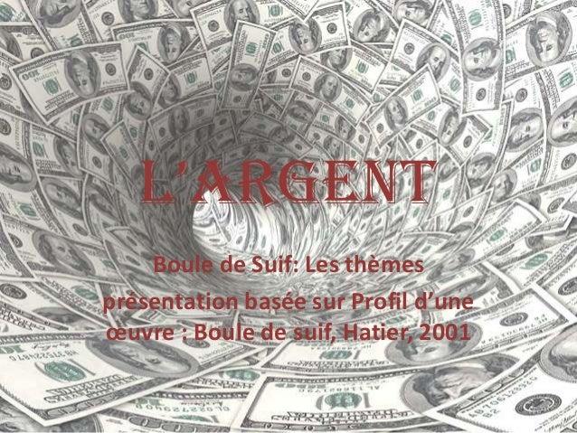 L'Argent    Boule de Suif: Les thèmesprésentation basée sur Profil d'uneœuvre : Boule de suif, Hatier, 2001