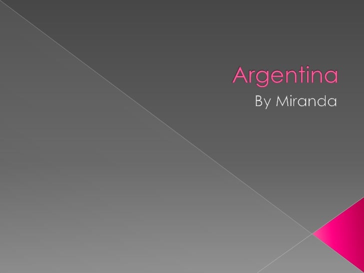 Argentina <br />By Miranda<br />