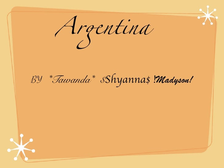 Ar!ntina   BY *Tawanda* $Shyanna$ !Madyson!