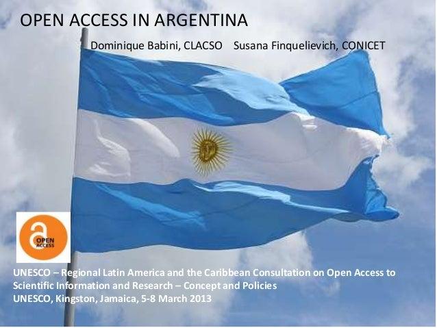 OPEN ACCESS IN ARGENTINA                Dominique Babini, CLACSO Susana Finquelievich, CONICETUNESCO – Regional Latin Amer...