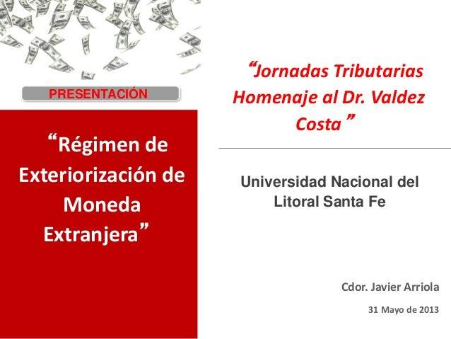 """""""Jornadas TributariasHomenaje al Dr. ValdezCosta""""Universidad Nacional delLitoral Santa FeCdor. Javier Arriola31 Mayo de 20..."""