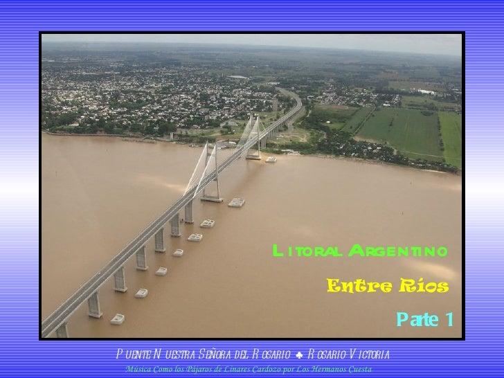 Puente Nuestra Señora del Rosario  ♣  Rosario-Victoria Litoral Argentino Entre Ríos Parte 1 Música Como los Pájaros  de  L...